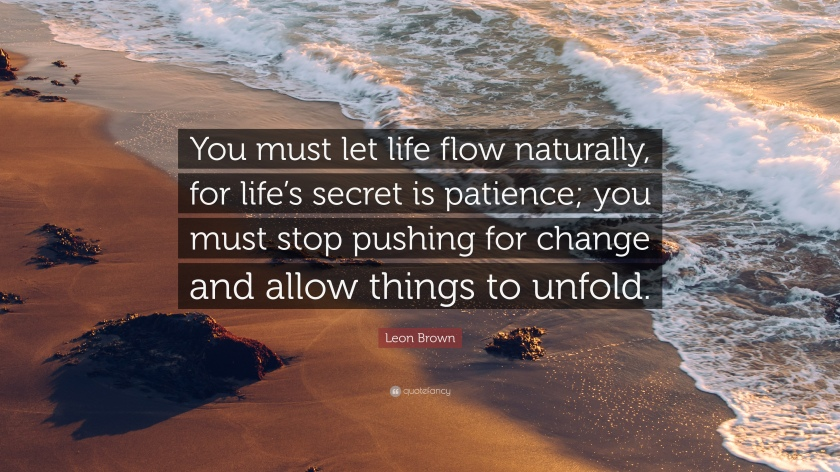 2163462-Leon-Brown-Quote-You-must-let-life-flow-naturally-for-life-s